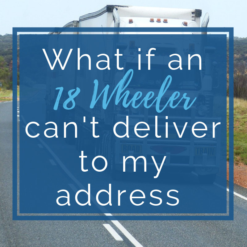 What if an 18 Wheeler Can't Deliver to My Address?